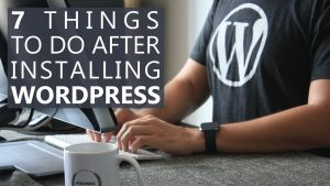 7 Things to Do After Installing WordPress