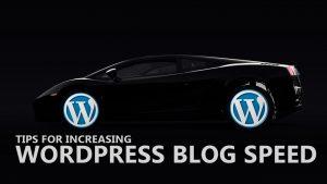 Tips For Increasing WordPress Blog Speed