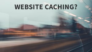 What Is Website Caching And Why Is It So Important